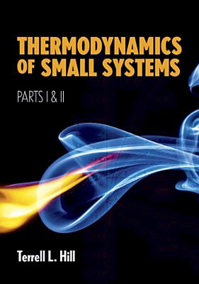 Thermodynamics of Small Systems, Parts I & II - Hill, Terrell L