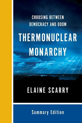 Thermonuclear Monarchy: Choosing Between Democracy and Doom - Scarry, Elaine