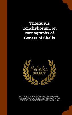 Thesaurus Conchyliorum, Or, Monographs of Genera of Shells - Sowerby, G B B 1843, and Dall, William Healey 1845-1927 (Creator)