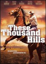These Thousand Hills - Richard Fleischer