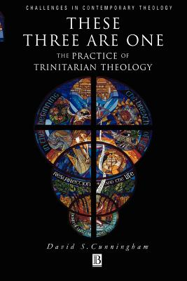 These Three Are One These Three Are One: The Practice of Trinitarian Theology the Practice of Trinitarian Theology - Cunningham, David S