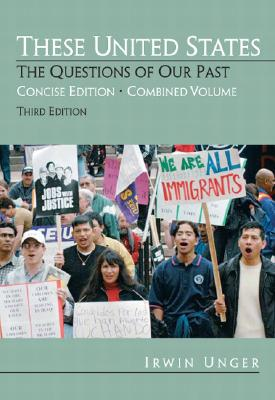 These United States: The Questions of Our Past, Concise Edition, Combined (Chapters 1-31) - Unger, Irwin