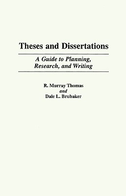 Theses and Dissertations: A Guide to Planning, Research, and Writing - Thomas, R Murray, and Brubaker, Dale L, Dr., Ph.D.