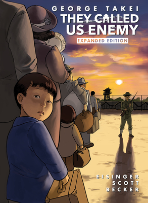 They Called Us Enemy: Expanded Edition - Takei, George, and Eisinger, Justin, and Scott, Steven