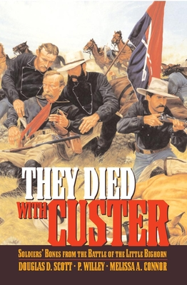 They Died with Custer: Soldiers Bones from the Battle of the Little Bighorn - Scott, Douglas D