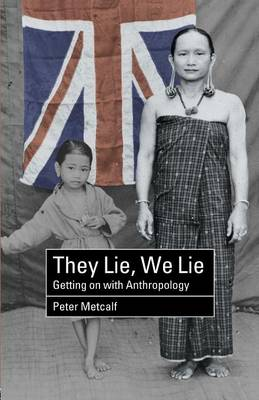 They Lie, We Lie: Getting on with Anthropology - Metcalf, Peter