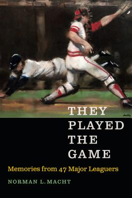 They Played the Game: Memories from 47 Major Leaguers - Macht, Norman L