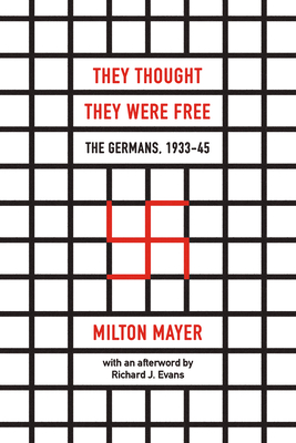 They Thought They Were Free: The Germans, 1933-45 - Mayer, Milton, and Evans, Richard J (Afterword by)