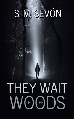 They Wait in the Woods - Sevon, S M