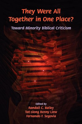 They Were All Together in One Place? Toward Minority Biblical Criticism - Bailey, Randall C (Editor), and Liew, Tat-Siong Benny (Editor), and Segovia, Fernando F (Editor)