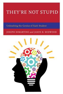 They're Not Stupid: Unleashing the Genius of Each Student - DiMartino, Joseph, and Midwood, Jason B.