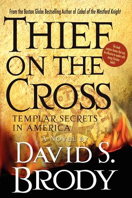 Thief on the Cross: Templar Secrets in America - Brody, David S