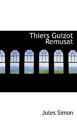 Thiers Guizot Remusat - Simon, Jules