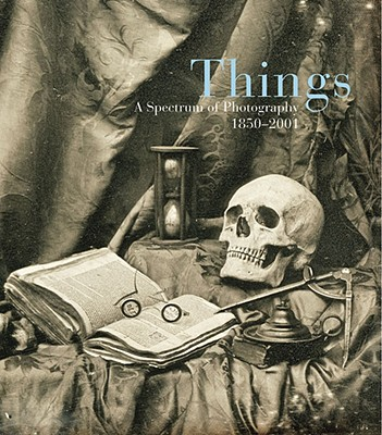 Things: A Spectrum of Photography 1850-2001 - Haworth-Booth, Mark (Editor), and Warner, Marina (Introduction by)