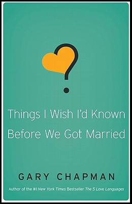 Things I Wish I'd Known Before We Got Married - Chapman, Gary D, Dr.