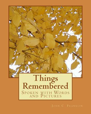 Things Remembered: Spoken with Words and Pictures - Franklin, John C, and Miller, Gaylier Nowling (Introduction by), and Fischer, Jerry (Creator)