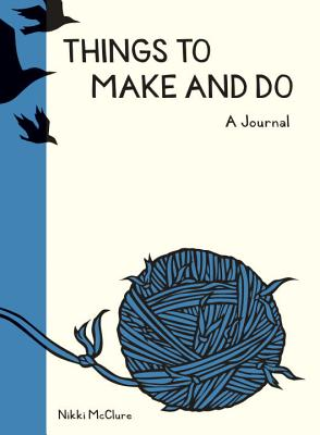 Things to Make and Do: A Journal - McClure, Nikki