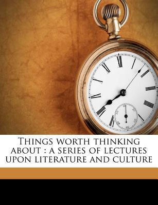 Things Worth Thinking about: A Series of Lectures Upon Literature and Culture - Tucker, T G 1859