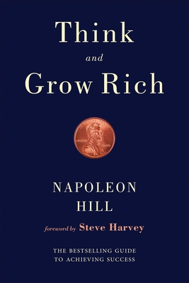 Think and Grow Rich - Hill, Napoleon, and Harvey, Steve (Foreword by)