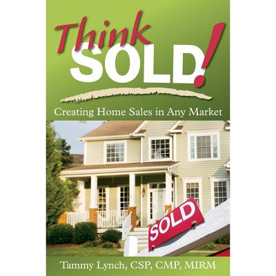 Think Sold!: Creating Home Sales in Any Market - Lynch, Tammy