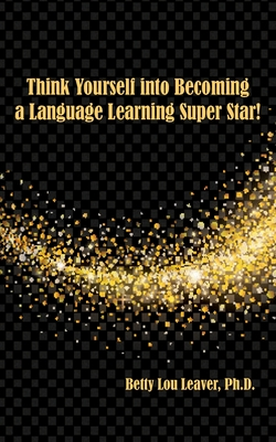 Think Yourself into Becoming a Language Learning Superstar - Leaver, Betty Lou
