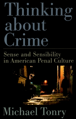 Thinking about Crime: Sense and Sensibility in American Penal Culture - Tonry, Michael