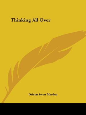 Thinking All Over - Marden, Orison Swett