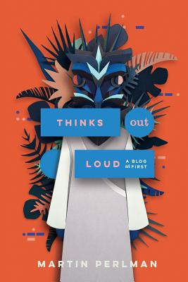 Thinks Out Loud: A Blog at First - Perlman, Martin