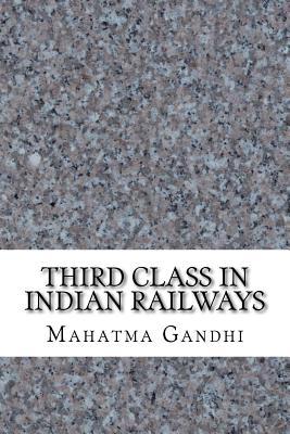 Third Class in Indian Railways - Gandhi, Mahatma