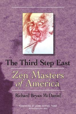 Third Step East: Zen Masters of America - McDaniel, Richard Bryan, and Ford, James Ishmael (Preface by)