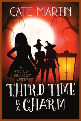 Third Time Is a Charm: A Witches Three Cozy Mystery - Martin, Cate