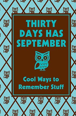 Thirty Days Has September: Cool Ways to Remember Stuff - Stevens, Chris, and Scoggins, Liz (Editor), and Quayle, Zoe (Designer)
