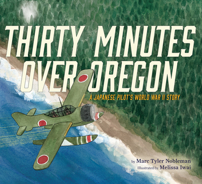 Thirty Minutes Over Oregon: A Japanese Pilot's World War II Story - Nobleman, Marc Tyler