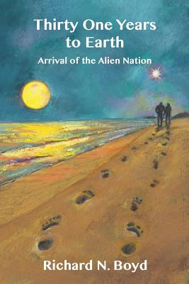 Thirty One Years to Earth: : Arrival of the Alien Nation - Boyd, Richard N