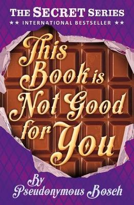 This Book is Not Good for You - Bosch, Pseudonymous