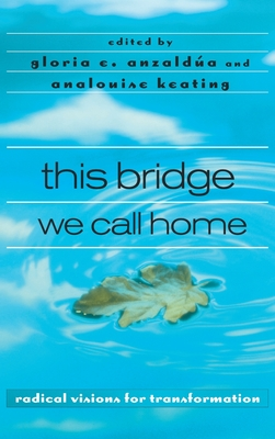 This Bridge We Call Home - Anzaldua, Gloria E