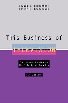This Business of Television - Blumenthal, Howard, and Goodenough, Oliver R