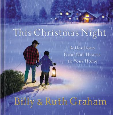 This Christmas Night: Reflections from Our Hearts to Your Home - Graham, Billy, and Graham, Ruth Bell