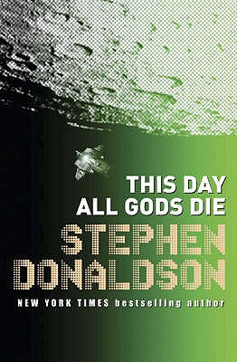 This Day All Gods Die: v. 4: The Gap Sequence - Donaldson, Stephen