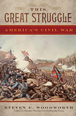 This Great Struggle: America's Civil War - Woodworth, Steven E.