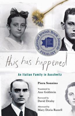 This Has Happened: An Italian Family in Auschwitz - Sonnino, Piera, and Goldstein, Ann, Ms. (Translated by), and Denby, David (Foreword by)