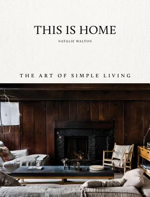 This Is Home: The Art of Simple Living - Walton, Natalie