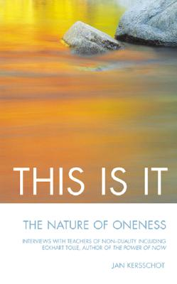 This Is It Interviews with Teachers of Non-Duality Including Eckhart Tolle, Author of the P Ower of Now - Kersschot, Jan