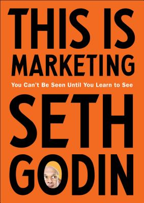 This Is Marketing: You Can't Be Seen Until You Learn to See - Godin, Seth