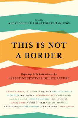 This Is Not a Border: Reportage & Reflection from the Palestine Festival of Literature - Coetzee, J M, and Soueif, Ahdaf (Editor), and Sutcliffe, William