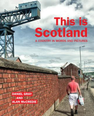 This is Scotland: A Country in Words and Pictures - Gray, Daniel, and McCredie, Alan