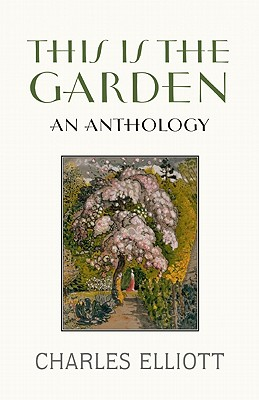 This Is the Garden: An Anthology - Elliott, Charles (Editor)