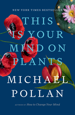 This Is Your Mind on Plants - Pollan, Michael