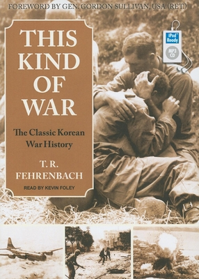 This Kind of War: The Classic Korean War History - Fehrenbach, T R, and Foley, Kevin (Narrator)