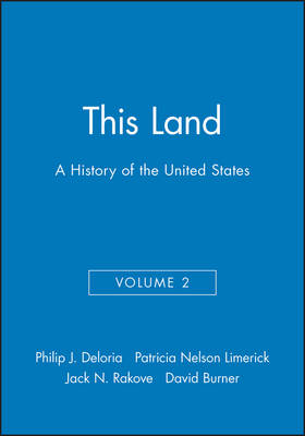 This Land: A History of the United States, Volume 2 - Deloria, Philip J, Professor, and Limerick, Patricia Nelson, Professor, and Rakove, Jack N